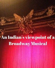 An Indian's Guide to - What not to do at a Broadway Musical !!