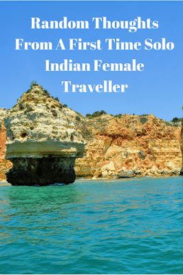 Random Thoughts From A First Time Solo Indian Female Traveller